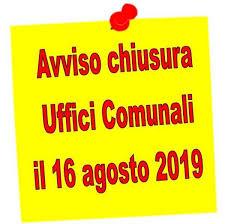 CHIUSURA UFFICI COMUNALI VENERDI  16 AGOSTO 2019